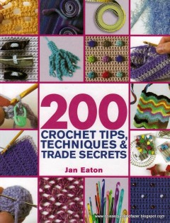 200 CROCHET TIPS,TECH & TRADE SECRETS