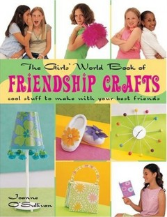 The Girls World Book of Friendship Crafts